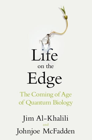 Life on the Edge The Coming of Age of Quantum Biology