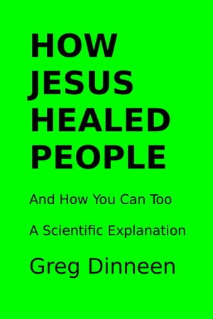 How Jesus Healed People And How You Can Too A Scientific Explanation