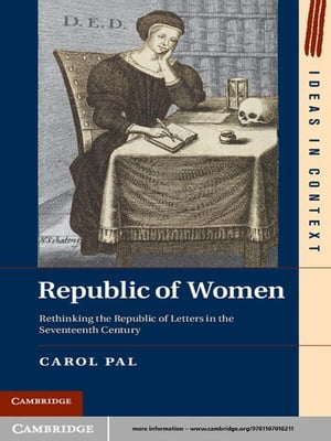 Republic of Women Rethinking the Republic of Letters in the Seventeenth Century