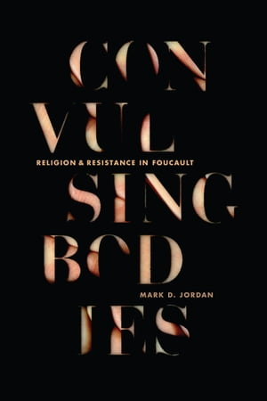 Convulsing Bodies Religion and Resistance in Foucault