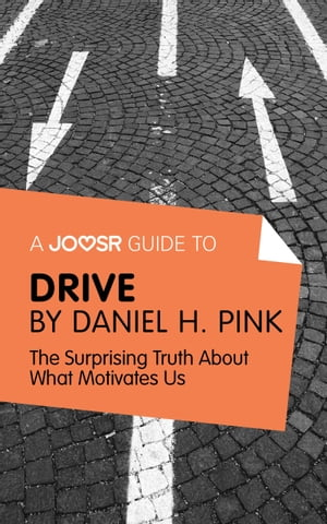 A Joosr Guide to. Drive by Daniel Pink: The Surprising Truth About What Motivates Us