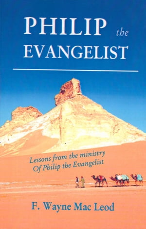 Philip the Evangelist Lessons from the Ministry of Philip the Evangelist
