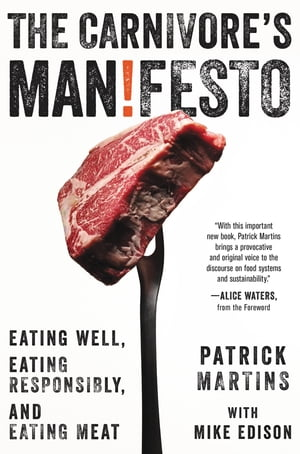 The Carnivore's Manifesto Eating Well,  Eating Responsibly,  and Eating Meat