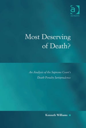Most Deserving of Death? An Analysis of the Supreme Court's Death Penalty Jurisprudence