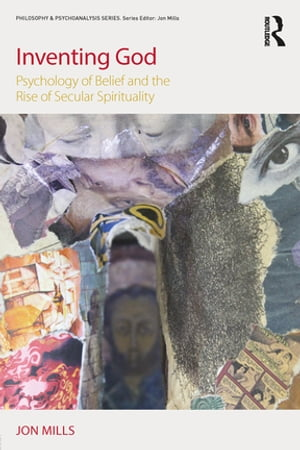 Inventing God Psychology of Belief and the Rise of Secular Spirituality