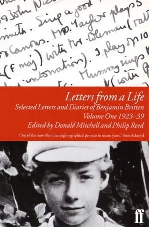 Letters from a Life Vol 1: 1923-39 Selected Letters and Diaries of Benjamin Britten