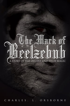 THE MARK OF BEELZEBUB A STORY OF THE OCCULT AND HIGH MAGIC