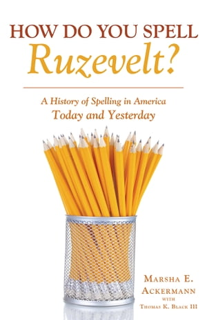 How Do You Spell Ruzevelt? A History of Spelling in America Today and Yesterday