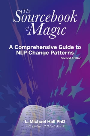 The Sourcebook of Magic (Second Edition) A comprehensive guide to NLP change patterns