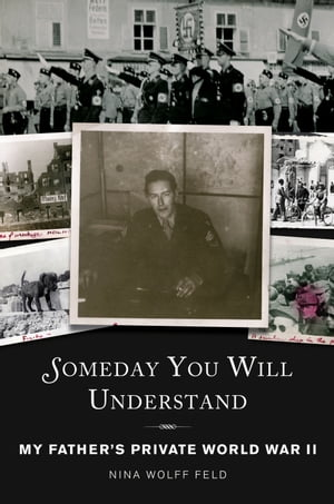 Someday You Will Understand My Father's Private World War II