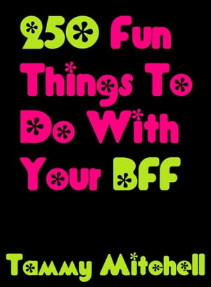 250 Fun Things To Do With Your BFF Best Friends Forever,  #1