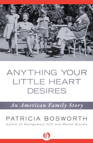 Anything Your Little Heart Desires An American Family Story