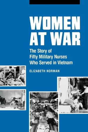 Women at War The Story of Fifty Military Nurses Who Served in Vietnam