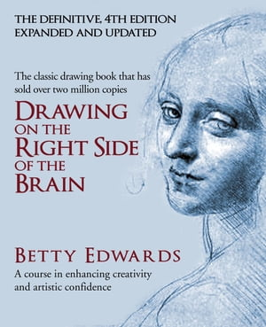 Drawing on the Right Side of the Brain A Course in Enhancing Creativity and Artistic Confidence