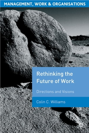Re-Thinking the Future of Work Directions and Visions