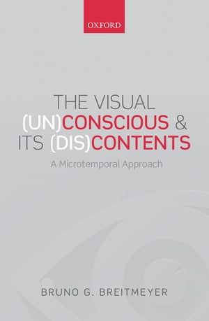 The Visual (Un)Conscious and Its (Dis)Contents A microtemporal approach