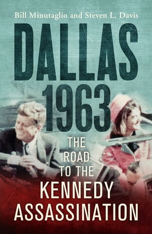 Dallas: 1963 The Road to the Kennedy Assassination