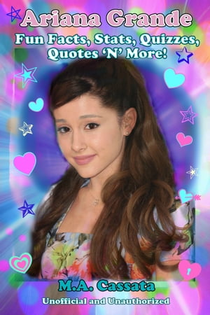 Ariana Grande: Fun Facts, Stats, Quizzes, Quotes  N  More!