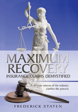 MAXIMUM RECOVERY - INSURANCE CLAIMS DEMYSTIFIED A 40 year veteran of the industry clarifies the process