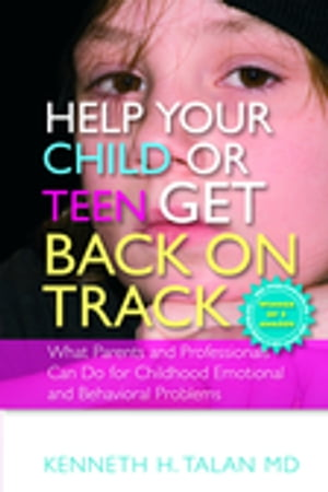 Help your Child or Teen Get Back On Track What Parents and Professionals Can Do for Childhood Emotional and Behavioral Problems