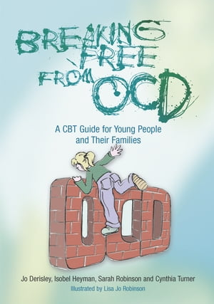 Breaking Free from OCD A CBT Guide for Young People and Their Families