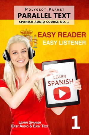 Learn Spanish | Easy Reader | Easy Listener | Parallel Text Spanish Audio Course No. 1