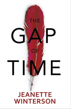 The Gap of Time The Winter?s Tale Retold (Hogarth Shakespeare)