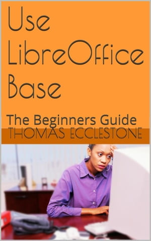 Use LibreOffice Base: A Beginners Guide