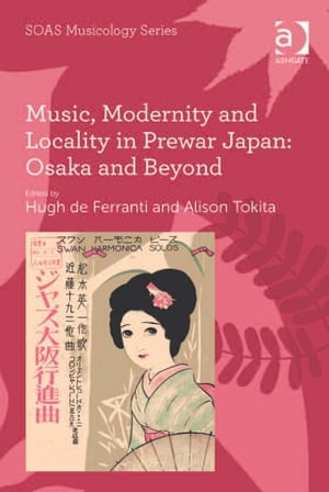 Music,  Modernity and Locality in Prewar Japan: Osaka and Beyond