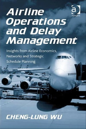 Airline Operations and Delay Management Insights from Airline Economics,  Networks and Strategic Schedule Planning