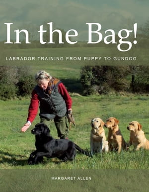 In the Bag! Labrador Training from Puppy to Gundog