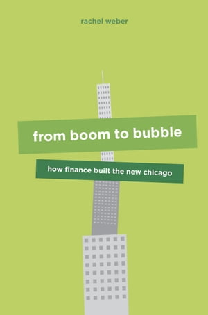 From Boom to Bubble How Finance Built the New Chicago