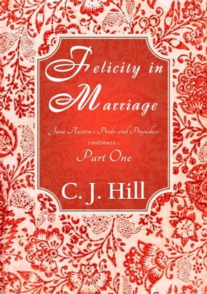 Felicity in Marriage: Jane Austen's Pride and Prejudice Continues ... Part One