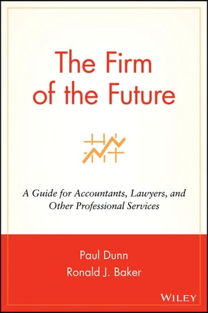 The Firm of the Future A Guide for Accountants,  Lawyers,  and Other Professional Services
