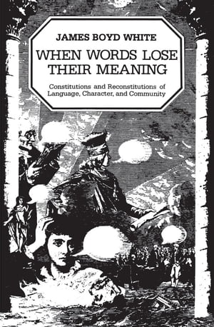 When Words Lose Their Meaning Constitutions and Reconstitutions of Language,  Character,  and Community