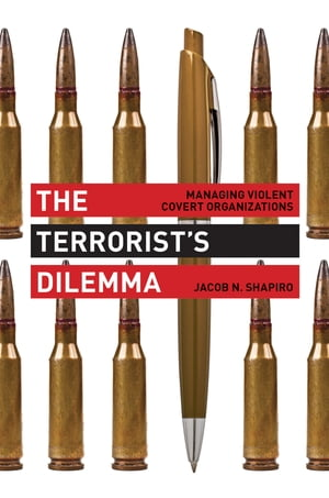 The Terrorist's Dilemma Managing Violent Covert Organizations
