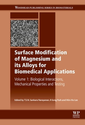 Surface Modification of Magnesium and its Alloys for Biomedical Applications Biological Interactions,  Mechanical Properties and Testing