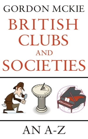 British Clubs and Societies An A-Z