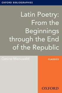 Latin Poetry: From the Beginnings through the End of the Republic: Oxford Bibliographies Online Research Guide
