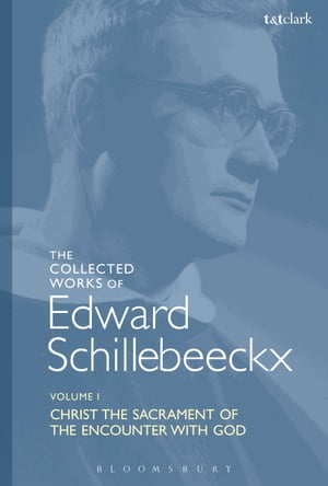 The Collected Works of Edward Schillebeeckx Volume 1 Christ the Sacrament of the Encounter with God