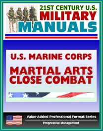 21st Century U.S. Military Manuals: U.S. Marine Corps (USMC) Martial Arts Close Combat - Marine Corps Reference Publication (MCRP) 3-02B (Value-Added Professional Format Series)