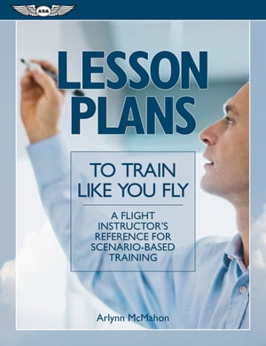 Lesson Plans to Train Like You Fly (Ebook - epub) A flight instructor's reference for scenario-based training