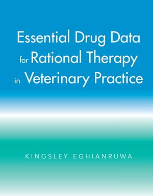Essential Drug Data for Rational Therapy in Veterinary Practice