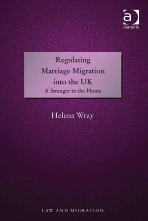 Regulating Marriage Migration into the UK A Stranger in the Home