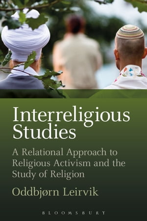 Interreligious Studies A Relational Approach to Religious Activism and the Study of Religion