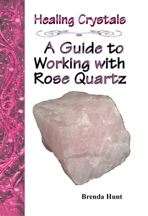 Healing Crystals - A Guide to Working with Rose Quartz