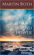 online magazine -  Love, Justice and Power: The Message of Passover for Christians