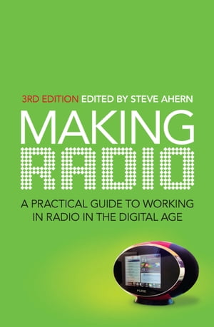 Making Radio A practical guide to working in radio in the digital age