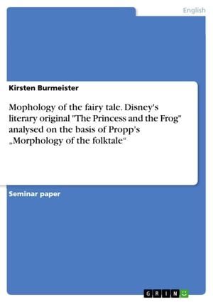 Mophology of the fairy tale. Disney's literary original 'The Princess and the Frog' analysed on the basis of Propp's 'Morphology of the folktale'