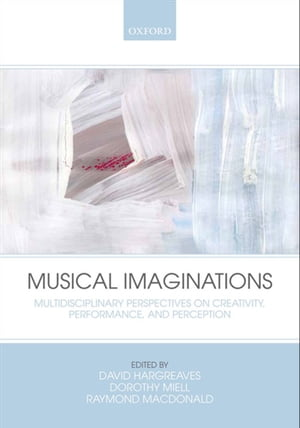 Musical Imaginations Multidisciplinary perspectives on creativity,  performance and perception
